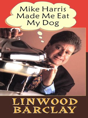 cover image of Mike Harris Made Me Eat My Dog