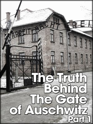 cover image of The Truth Behind The Gates of Auschwitz, Part 1