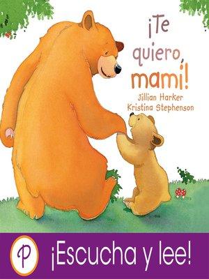 cover image of ¡Te quiero, mami!