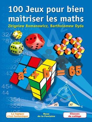 cover image of 100 Jeux pour bien maîtriser les maths