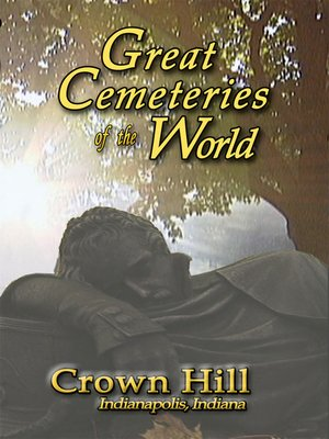 cover image of Great Cemeteries of the World, Crown Hill (Indianapolis)