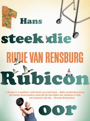 cover image of Hans steek die Rubicon oor