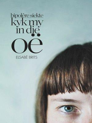 cover image of Kyk my in die oë