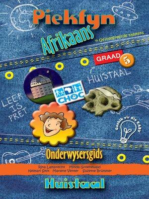 cover image of Piekfyn Afrikaans Graad 5 Onderwysersgids vir Huistaal