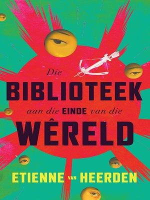 cover image of Die biblioteek aan die einde van die wêreld