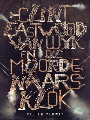 cover image of Clint Eastwood Van Wyk en die Moordernaarsklok