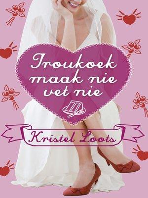 cover image of Troukoek maak nie vet nie
