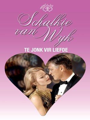 cover image of Te jonk vir liefde