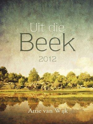 cover image of Uit die Beek 2012