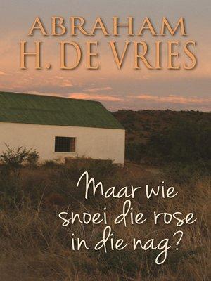 cover image of Maar wie snoei die rose in die nag?
