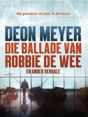 cover image of Die ballade van Robbie de Wee en ander verhale