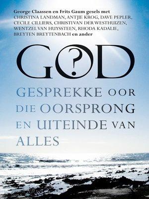 cover image of God? Gesprekke oor die oorsprong en uiteinde van alles
