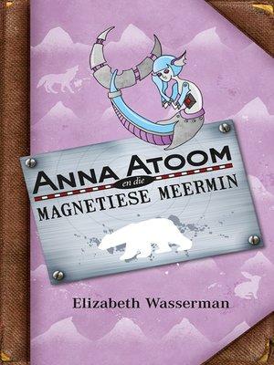 cover image of Anna Atoom en die magnetiese meermin