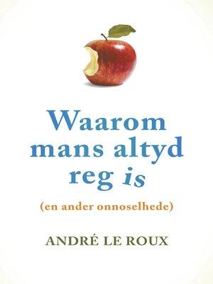 cover image of Waarom mans altyd reg is (en ander onnoselhede)
