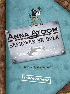 cover image of Anna Atoom en die seerower se dolk (skooluitgawe)