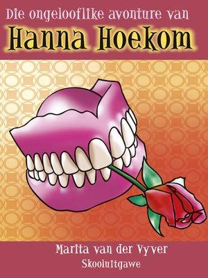cover image of Die ongelooflike avonture van Hanna Hoekom (skooluitgawe)