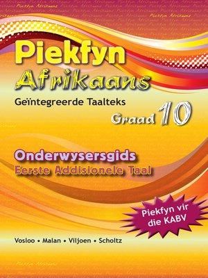 cover image of Piekfyn Afrikaans Eerste Addisionele Taal Onderwysersgids Graad 10