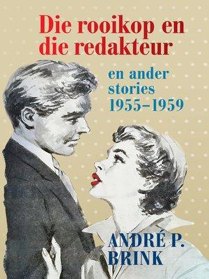 cover image of Die rooikop en die redakteur en ander stories
