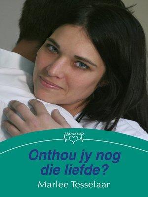 cover image of Onthou jy nog die liefde?