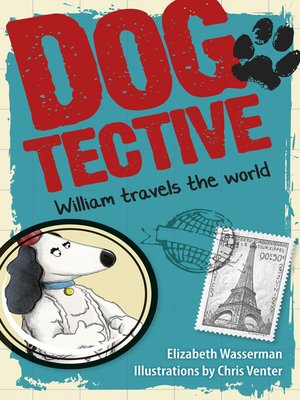 cover image of Dogtective William travels the world