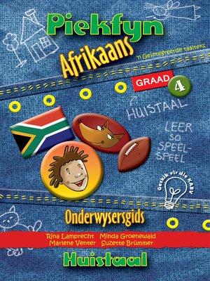 cover image of Piekfyn Afrikaans Graad 4 Onderwysersgids vir Huistaal