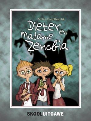 cover image of Dieter en Madame Zenobia (skooluitgawe)