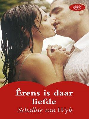 cover image of Êrens is daar liefde