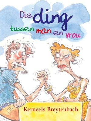 cover image of Die Ding tussen man en vrou