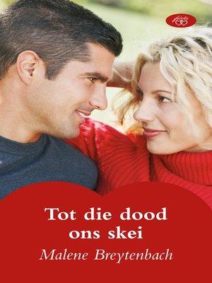 cover image of Tot die dood ons skei