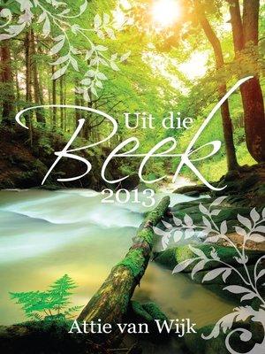 cover image of Uit die Beek 2013