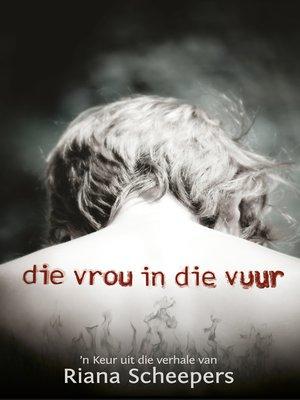 cover image of Die vrou in die vuur