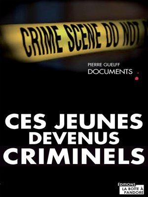 cover image of Ces jeunes devenus criminels