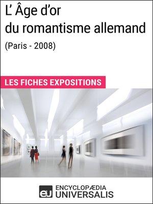 cover image of L'Âge d'or du romantisme allemand (Paris--2008)