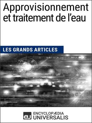 cover image of Approvisionnement et traitement de l'eau (Les Grands Articles d'Universalis)