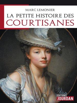 cover image of La petite histoire des courtisanes