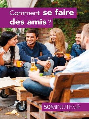 cover image of Comment se faire des amis ?