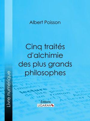cover image of Cinq traités d'alchimie des plus grands philosophes