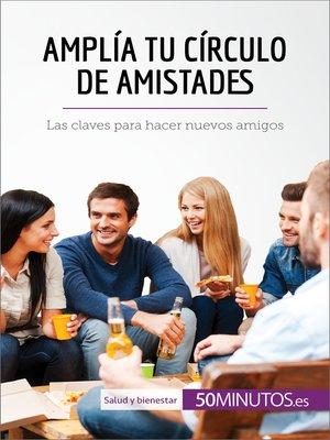 cover image of Amplía tu círculo de amistades