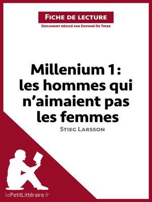 cover image of Millenium I. Les hommes qui n'aimaient pas les femmes de Stieg Larsson (Fiche de lecture)