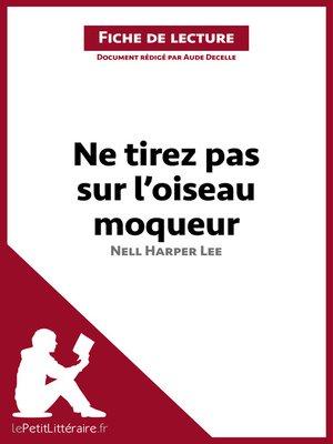 cover image of Ne tirez pas sur l'oiseau moqueur de Harper Lee (Fiche de lecture)