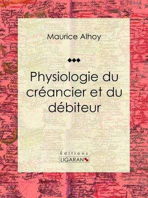 cover image of Physiologie du créancier et du débiteur