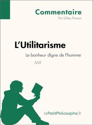 cover image of L'Utilitarisme de Mill--Le bonheur digne de l'homme (Commentaire)
