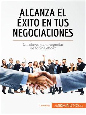 cover image of Alcanza el éxito en tus negociaciones