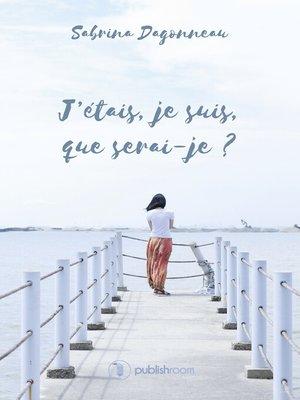 cover image of J'étais, je suis, que serai-je ?