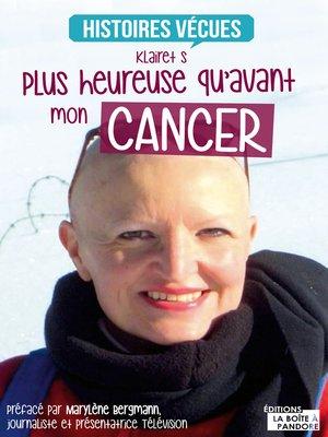 cover image of Plus heureuse qu'avant mon cancer