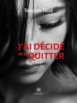 cover image of J'ai décidé de te quitter
