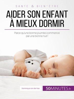 cover image of Aider son enfant à mieux dormir
