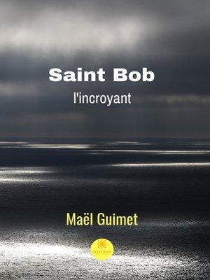 cover image of Saint Bob l'incroyant