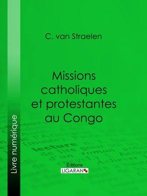 cover image of Missions catholiques et protestantes au Congo