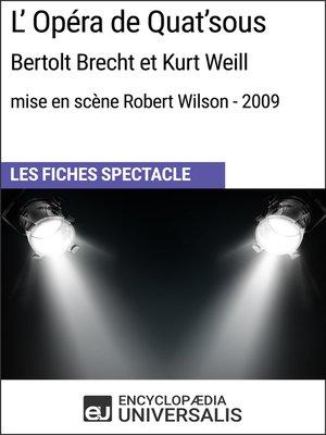 cover image of L'Opéra de Quat'sous (Bertolt Brecht et Kurt Weill--mise en scène Robert Wilson--2009)